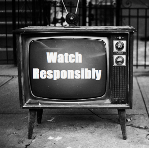 watch responsibly